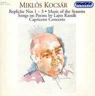 Kocsár Miklós: Repliche No.1; Évszakok zenéje; Repliche No.2; Kassák-dalok; Repliche No.3; Capricorn concerto