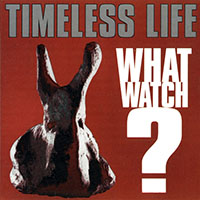 Timeless Life: What Watch?