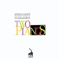 Károly Binder - Zsolt Kaltenecker: Two Pianos