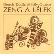 Dresch Dudás Mihály Quartet: Zeng a lélek