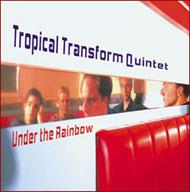 Tropical Transform Quintet: Under the Rainbow