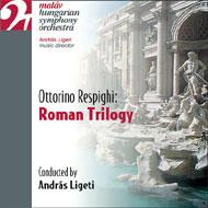 Respighi, Ottorino: Roman Trilogy