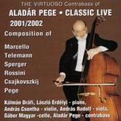 Pege Aladár: The virtuoso Contrabass of Aladár Pege - Classic Live 2001/2002