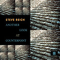 Reich, Steve: Another Look at Counterpoint