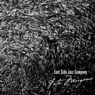 East Side Jazz Company: Fata Morgana