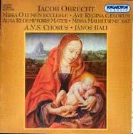 Obrecht, Jakob: Egyházi zene - O lumen ecclesiae; Ave Regina caelorum; Alma Redemptoris Mater; Missa Malheur me bat