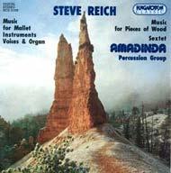Reich, Steve: Zene ütőhangszerekre, énekhangokra és orgonára; Zene fadarabokra; Sextet