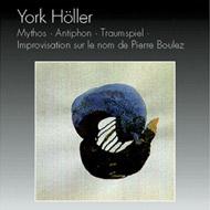 Höller, York: Mythos; Antiphon; Traumspiel; Improvisation sur le nom de Pierre Boulez