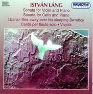 Láng István: Szonáta hegedűre és zongorára, Szonáta gordonkára és zongorára, Canto per flauto solo etc.