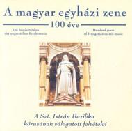 A magyar egyházi zene 100 éve - A Szent István Bazilika kórusának válogatott felvételei