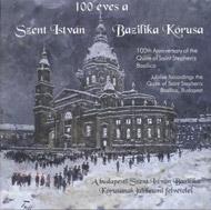 100 éves a Szent István Bazilika Kórusa - A budapesti Szent István Bazilika Kórusának jubileumi felvételei