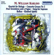 Karlins, M. William: Vonósnégyes, Concerto grosso No 1., Négy invenció és egy fúga, Dal szoprán hangra, Reflux, Kindred Spirits