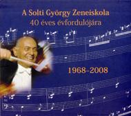 A Solti György Zeneiskola 40 éves évfordulójára 1968-2008