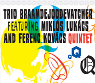 Trio BraamdeJoodeVatcher / Lukács / Kovács: Quintet