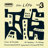 Láng István: Broken off Paragraphs, 6th Smyphony for 39 strings, Diamond in the Dust of Earth - Cantata Based on the Lines of Ottó Orbán