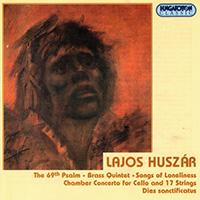 Huszár Lajos: LXIX. Zsoltár Op. 4/ Rézfúvós kvintett Op. 12/ A magány dalai Op. 16/ Kamarakoncert gordonkára és tizenhét vonósra Op. 20/ Dies sanctificatus Op.15
