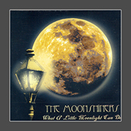 The Moonshiners: What A Little Moonlight Can Do