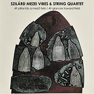 Szilard Mezei Vibes & String Quartet – 49 pillantás a mező felé
