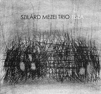 Szilárd Mezei Trio - Tisza