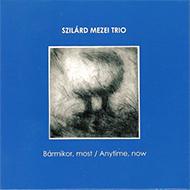 Szilárd Mezei Trio: Bármikor, most
