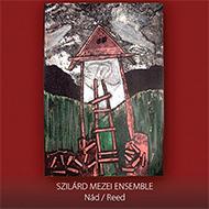 Szilárd Mezei Ensemble: Nád