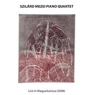 Szilárd Mezei Piano Quartet: Live in Magyarkanizsa