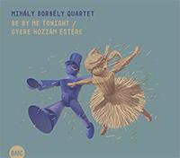 Borbély Mihály Quartet - Gyere hozzám estére