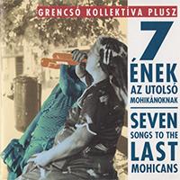 Grencsó Kollektíva Plusz: 7 ének az utolsó mohikánoknak