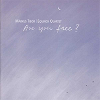 Tibor Márkus, Equinox Quartet: Are you free?