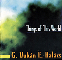 G. Vukán, E. Balázs: Things of this World in 7 movements