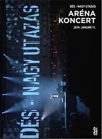 Dés László: Nagy Utazás - Aréna koncert