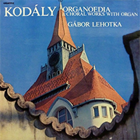 Kodály Zoltán: Organoedia & Choral Works with Organ