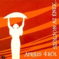 Április 4-ről Szóljon az Ének ...