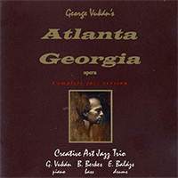 Creative Art Jazz Trio - George Vukán's Atlanta, Georgia - An Opera in Two Acts - Complete Jazz Version