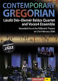 László Dés, Elemér Balázs Quartet and Voces4 Ensemble: Contemporary Gregorian - Gregorian in Jazz - Double Quartet Live