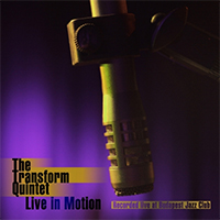 The Transform Quintet: Live in Motion