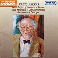 Ferenc Farkas: Fruit Basket/ Omaggio a Pessoa/ Rose Madrigal/ Correspondances/ Aspirationes Principis