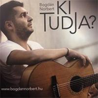 Bogdán Norbert: Ki tudja?