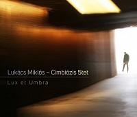 Lukács Miklós Cimbiózis 5tet: Lux et Umbra