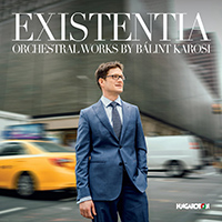 Existentia - Orchestral Works by Bálint Karosi