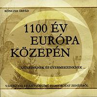 Könczei Árpád: 1100 év Európa közepén - szüleinknek és gyermekeinek... (Válogatás az azonos című filmsorozat zenéjéből)