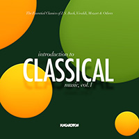 Introduction to Classical Music, Vol. 1 - The Essential Classics of J. S. Bach, Vivaldi, Mozart & Others