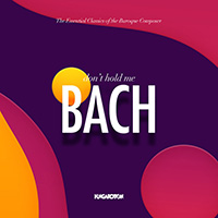 Don't Hold Me Bach - The Essential Classics of the Baroque Composer J. S. Bach