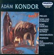 Kondor Ádám: Prelude;  Énekgyakorlatok;  Hastiéres dalok etc.