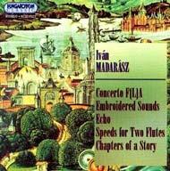 Madarász Iván: Concerto F(L)A; Hímzett hangok; Echo; Sebességek két fuvolára; Egy történet fejezetei