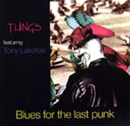 Things featuring Tony Lakatos: Blues for the Last Punk