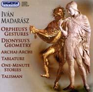 Madarász Iván: Orfeusz gesztusai; Dionüszosz geometriája; Archai-Archi; Tabulatúra; Egyperces novellák; Talizmán